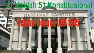Al Maidah 51 Sejalan dengan Konstitusi UUD 1945