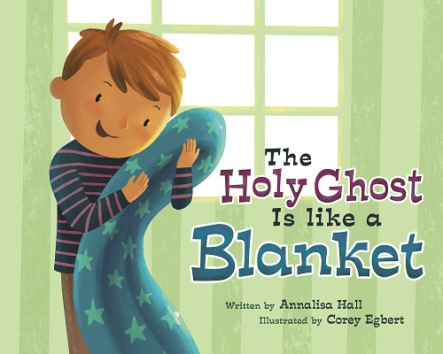 Heidi Reads... The Holy Ghost is Like a Blanket by Annalisa Hall, illustrated by Corey Egbert