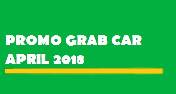 promo Grab Car April 2018, kode promo Grab Car April 2018, promo grab april 2018, promo grab car bulan april 2018