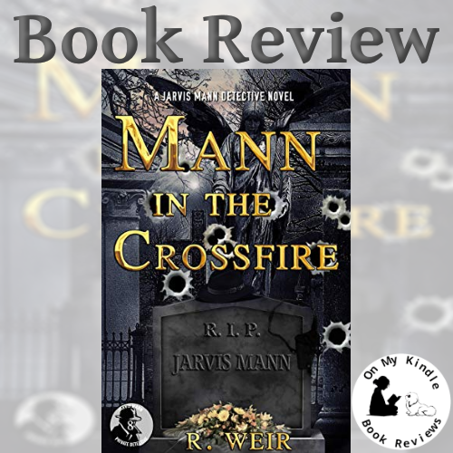 On My Kindle BR's review of MANN IN THE CROSSFIRE by R. Weir
