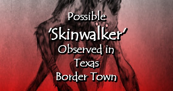 Possible 'Skinwalker' Observed in Texas Border Town