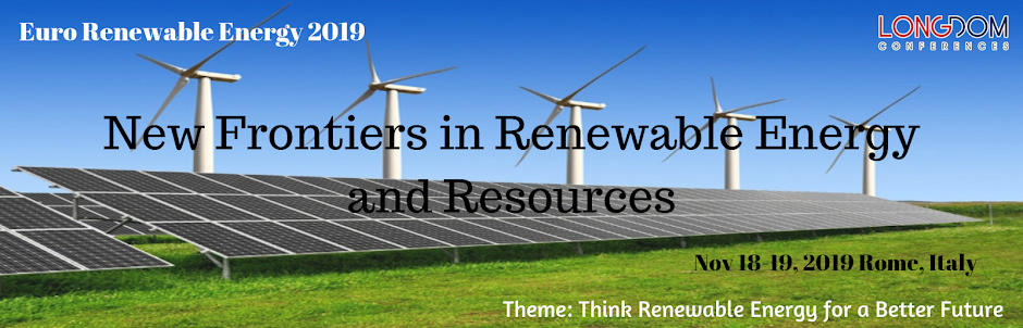 New Frontiers in Renewable Energy and Resources Nov 18-19, 2019 Rome, Italy