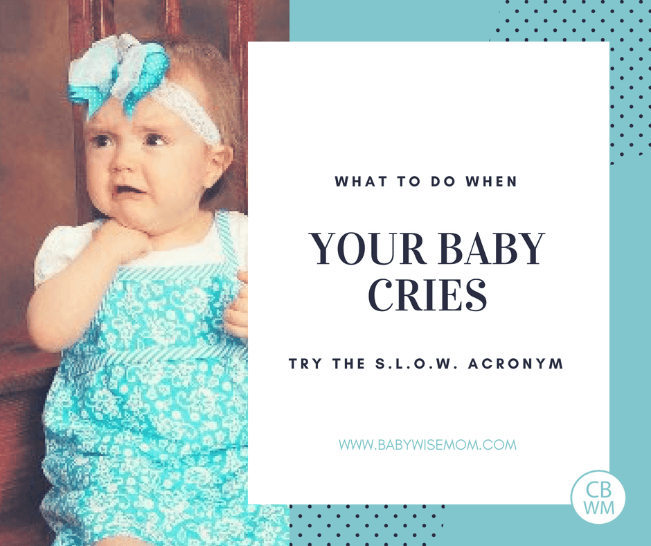 What To Do When Your Baby Cries {S.L.O.W.}. This acronym from Tracy Hogg, The Baby Whisperer, will help you to respond in the way your baby needs when your baby cries.
