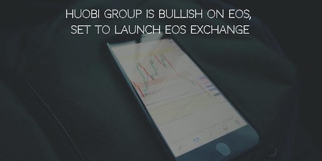 Huobi Group is bullish on EOS, set to launch EOS exchange