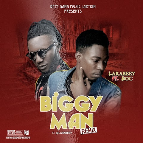 DOWNLOAD MUSIC: BIGGY MAN remix - LARABEEY feat. BOC Madaki