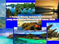 7 Tempat Wisata Terbaru di Indonesia yang akan Ramai Dikunjungi di tahun 2019