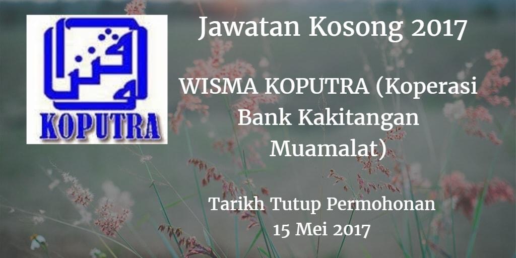 Jawatan Kosong WISMA KOPUTRA (Koperasi Bank Kakitangan Muamalat) 15 Mei 2017
