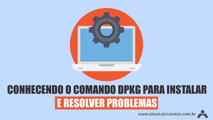 comando dpkg no terminal para instalar pacotes e resolver problemas no ubuntu