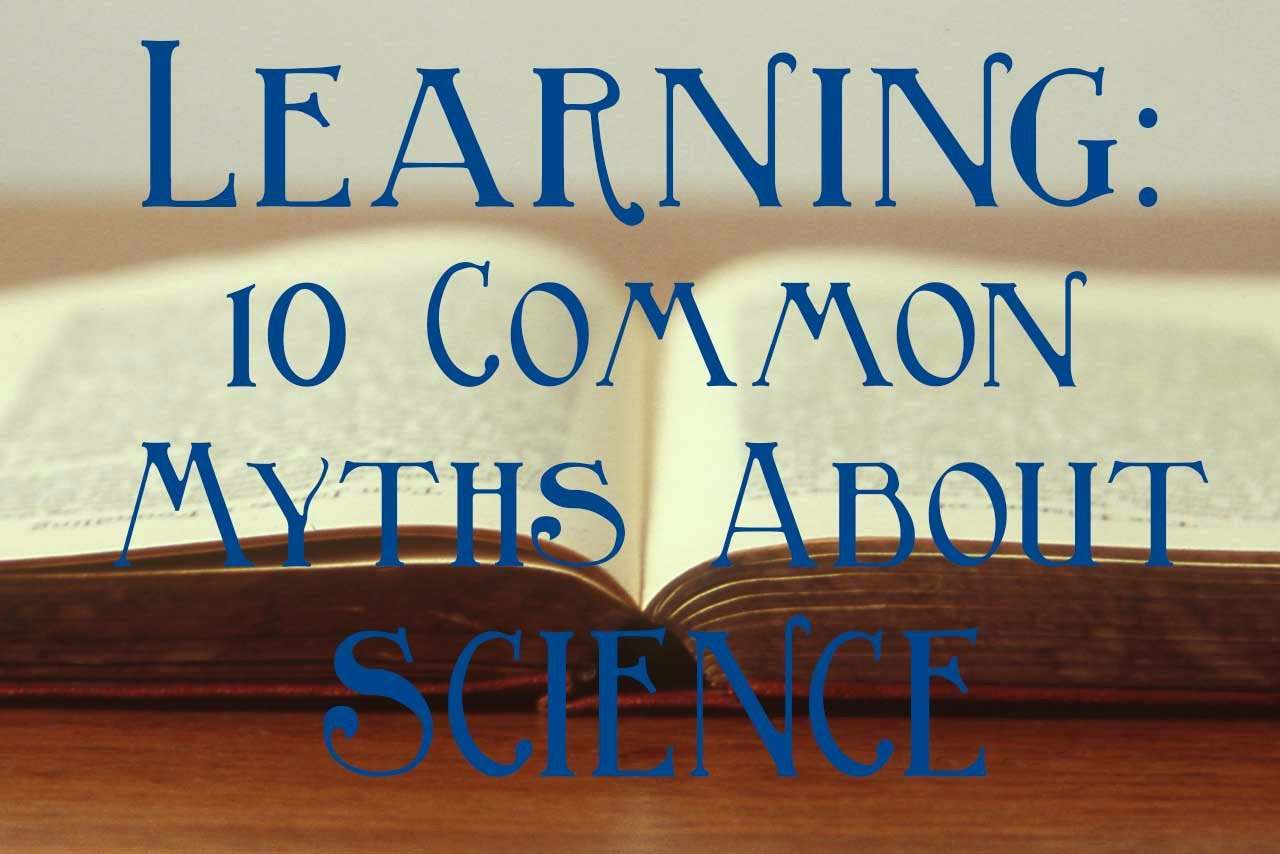 Ten Common Learning Myths That Might Be >> Learning 10 Common Myths About Science
