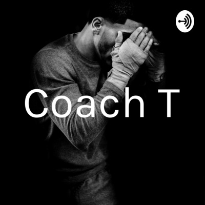 Coach T Podcast