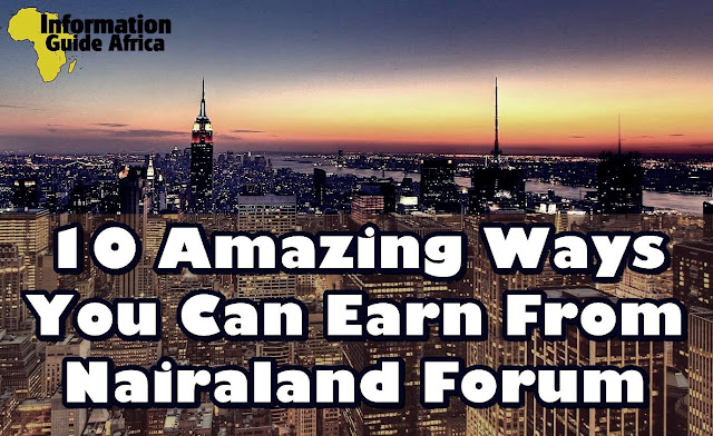 10 Amazing Ways You Can Earn From Nairaland Forum