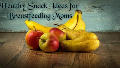 Healthy Snack Ideas for Breastfeeding Moms