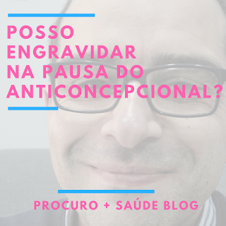 Posso engravidar na pausa do anticoncepcional?
