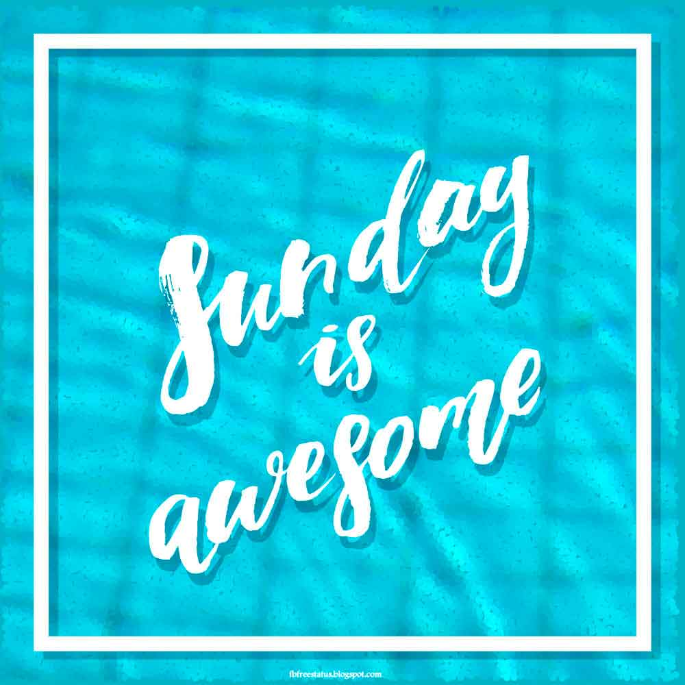 Sunday is awesome.