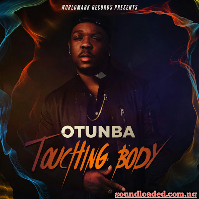MUSIC: Otunba – Touching Body