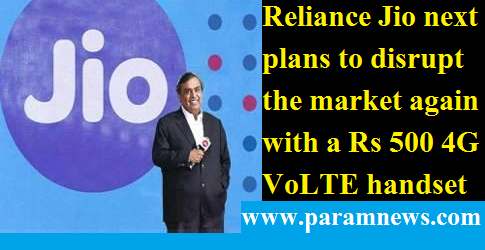 jio-next-plans-to-disrupt-market-paramnews-rs-500-4g-mobile