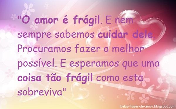 """A Cada Dia Que Nasce O Meu Amor Por Você Fica Mais Forte: Belas Frases De Amor: """"O Amor é Frágil. E Nem Sempre"""