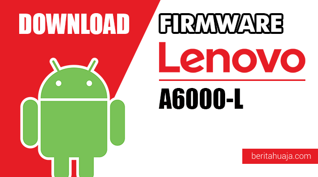 Download Firmware / Stock ROM Lenovo A6000-L All Versions