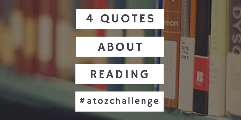 4 Quotes About Reading for the #atozchallenge