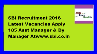 SBI Recruitment 2016 Latest Vacancies Apply 185 Asst Manager & Dy Manager Atwww.sbi.co.in