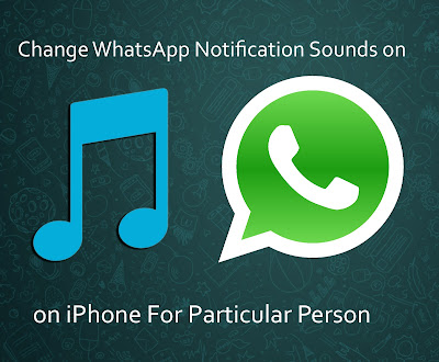 Change WhatsApp Notification Sounds on iPhone For Particular Person