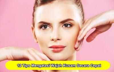 12 Tips Mengatasi Wajah Kusam Secara Cepat