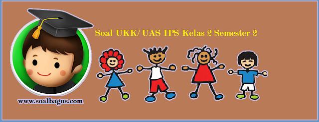 Download soal latihan ukk/ uas ips kelas 2 sd/ mi tahun ajaran 2016 2017 sesuai dengan kurikulum ktsp