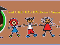 Soal UKK/ UAS Kelas 2 IPS Semester 2/ Genap KTSP
