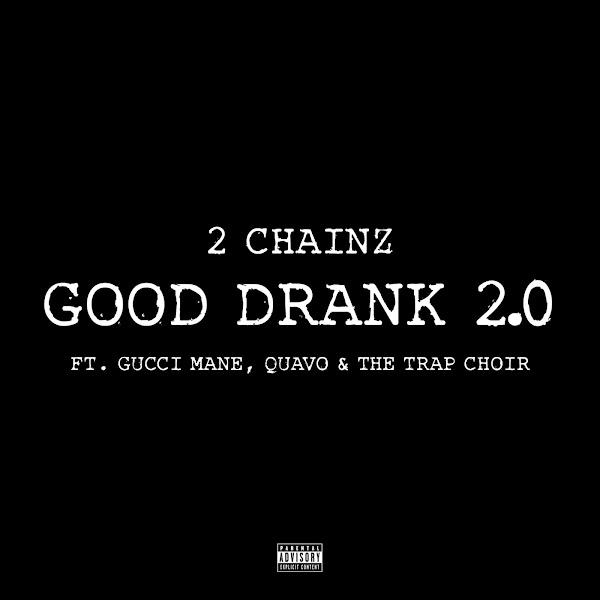 2 Chainz - Good Drank 2.0 (feat. Gucci Mane, Quavo & The Trap Choir) - Single Cover