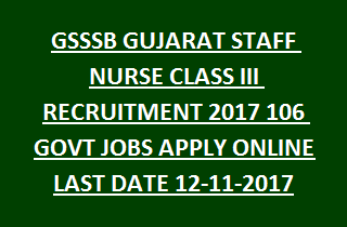 GSSSB GUJARAT STAFF NURSE CLASS III RECRUITMENT 2017 106 GOVT JOBS APPLY ONLINE