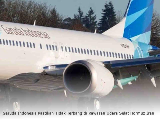 Garuda Indonesia Pastikan Tidak Terbang di Kawasan Udara Selat Hormuz Iran