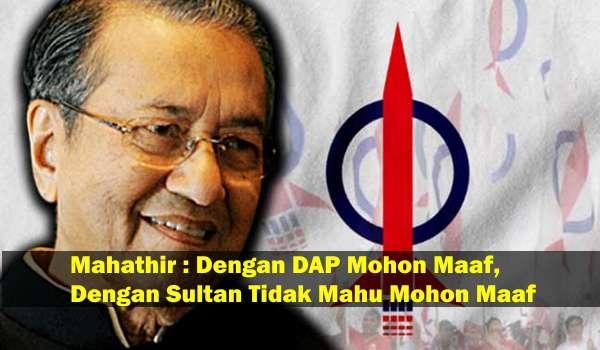 Mahathir: Dengan DAP Mohon Maaf, Dengan Sultan Tidak Mahu Mohon Maaf