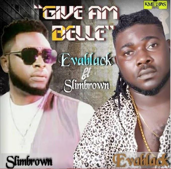 Music: Evablack Ft. Slimbrown – Give Am Belle