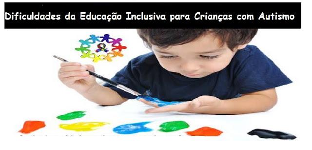 Dificuldades da Educação Inclusiva para Crianças com Autismo