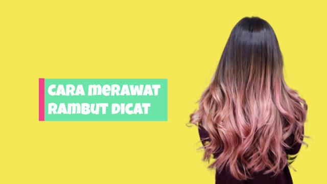 cara merawat warna rambut agar sehat