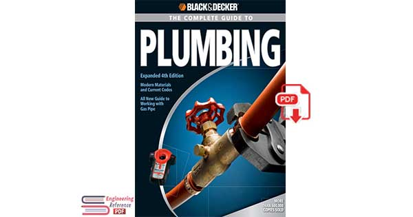 Black & Decker The Complete Guide to Plumbing_ Expanded 4th Edition - Modern Materials and Current Codes - All New Guide to Working with Gas Pipe