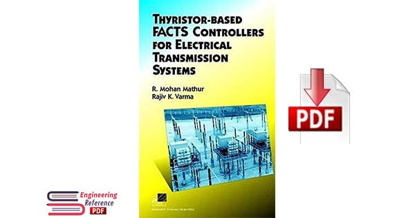 Thyristor-Based FACTS Controllers for Electrical Transmission Systems 1st Edition by R. Mohan Mathur, Rajiv K. Varma