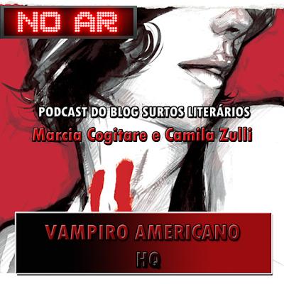 http://surtosliterarios.blogspot.com.br/2016/09/podcast-12-vampiro-americano-vol1.html