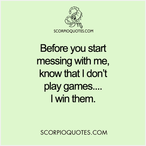 I Don T Play Games I Win Them Scorpio Quotes