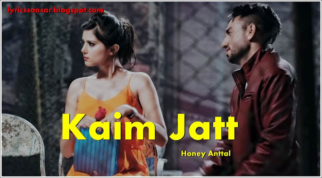 Kaim Jatt Lyrics : Honey Anttal | Laddi Gill