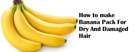 How to make Banana Pack For Dry And Damaged Hair