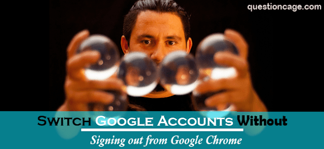 Switch Google Accounts Without Signing Off In Chrome