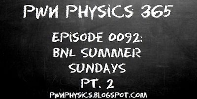 PWN E092- Brookhaven National Labs Summer Sundays Week #3- Brilliant Light, Dazzling Discoveries, The National Synchrotron Light Source