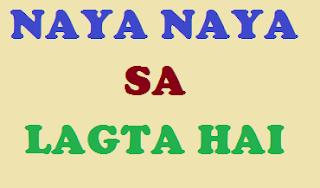 Naya naya aaya hun