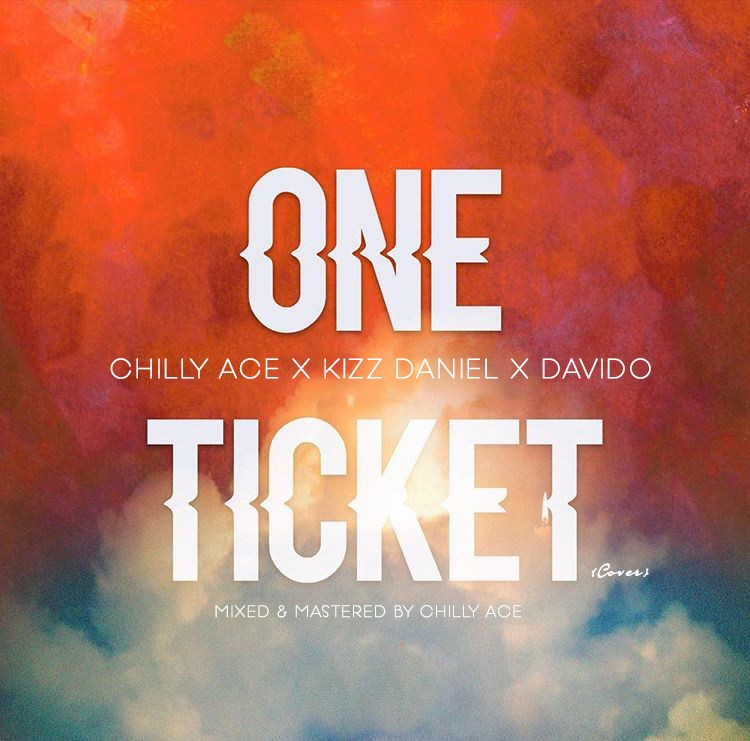 Chilly Ace Ft. Kizz Daniel & Davido – One Ticket (Cover)