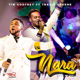 DOWNLOAD Music: Tim Godfrey – Nara Ft. Travis Greene || Free download