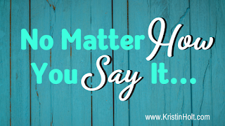 No Matter How You Say It...