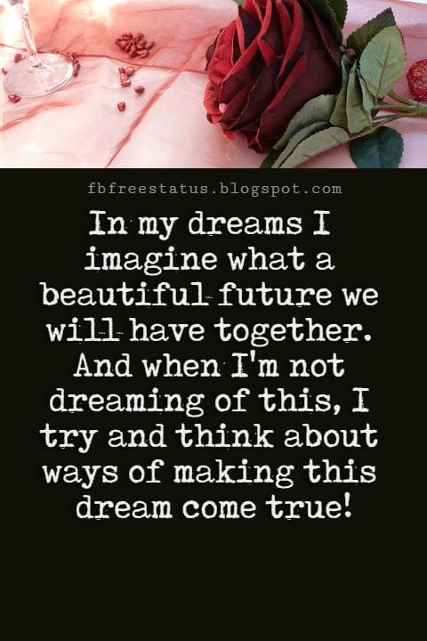 Best Love Messages, In my dreams I imagine what a beautiful future we will have together. And when I'm not dreaming of this, I try and think about ways of making this dream come true!
