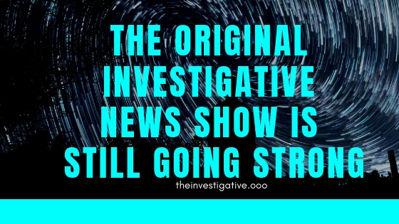 The Original Investigative News Show is Still Going Strong