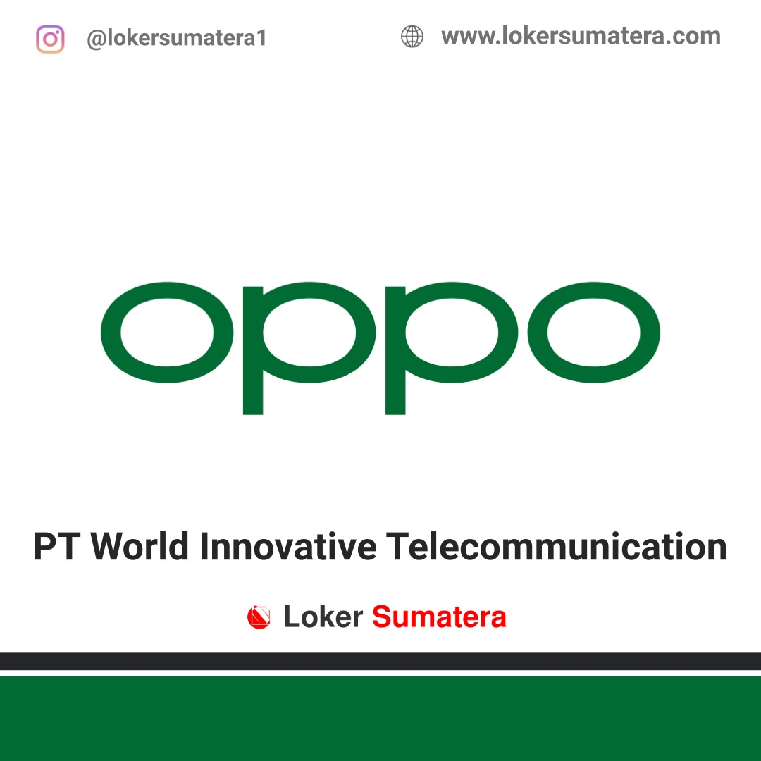 Lowongan Kerja Perawang: PT World Innovative Telecommunication (Oppo) April 2021
